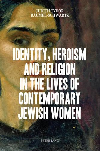 Identity, Heroism and Religion in the Lives of Contemporary Jewish Women (Paperback)