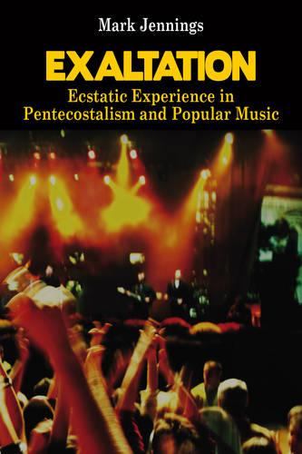 Exaltation: Ecstatic Experience in Pentecostalism and Popular Music (Paperback)