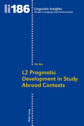 L2 Pragmatic Development in Study Abroad Contexts - Linguistic Insights 186 (Paperback)