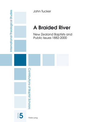 A Braided River: New Zealand Baptists and Public Issues 1882-2000 - International Theological Studies 5 (Paperback)