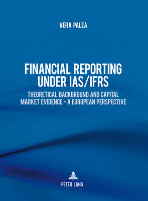 Financial Reporting under IAS/IFRS: Theoretical Background and Capital Market Evidence - A European Perspective (Hardback)