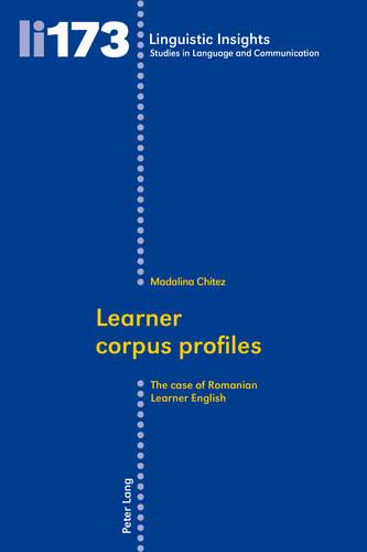 Learner corpus profiles: The case of Romanian Learner English - Linguistic Insights 173 (Paperback)