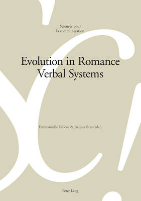 Evolution in Romance Verbal Systems - Sciences Pour La Communication 108 (Paperback)