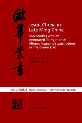 """Jesuit Chreia in Late Ming China: Two Studies with an Annotated Translation of Alfonso Vagnone's """"Illustrations of the Grand Dao"""" - Eurosinica 14 (Paperback)"""