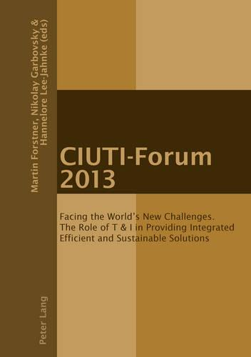 CIUTI-Forum 2013: Facing the World's New Challenges. The Role of T & I in Providing Integrated Efficient and Sustainable Solutions (Paperback)
