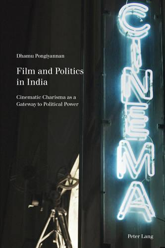 Film and Politics in India: Cinematic Charisma as a Gateway to Political Power - Film Cultures 7 (Paperback)
