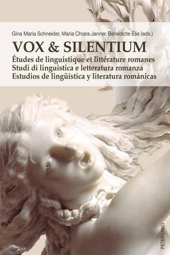 Vox & Silentium: Etudes de linguistique et litterature romanes - Studi di linguistica e letteratura romanza - Estudios de lingueistica y literatura romanicas (Paperback)