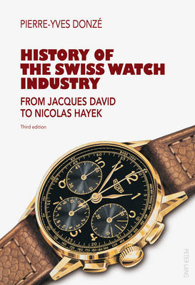 History of the Swiss Watch Industry: From Jacques David to Nicolas Hayek- Third edition (Paperback)