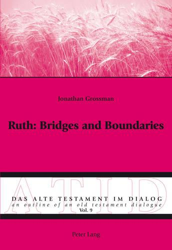 Ruth: Bridges and Boundaries - Alte Testament Im Dialog - an Outline of an Old Testament Dialogue 9 (Paperback)