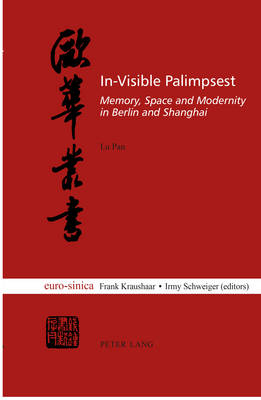 In-Visible Palimpsest: Memory, Space and Modernity in Berlin and Shanghai - Eurosinica 15 (Paperback)