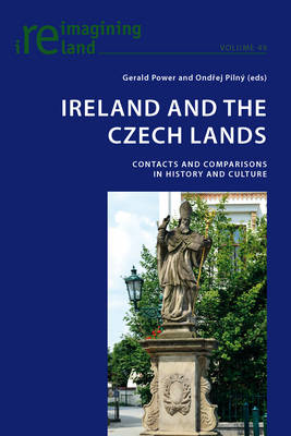 Ireland and the Czech Lands: Contacts and Comparisons in History and Culture - Reimagining Ireland 49 (Paperback)