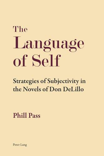 The Language of Self: Strategies of Subjectivity in the Novels of Don DeLillo (Paperback)