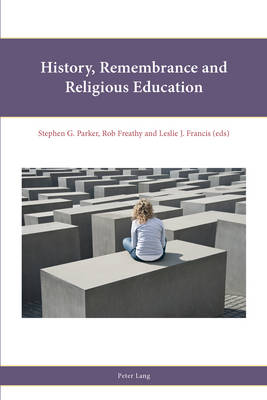 History, Remembrance and Religious Education - Religion, Education and Values 7 (Paperback)