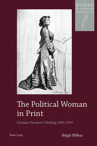 The Political Woman in Print: German Women's Writing 1845-1919 - Women, Gender and Sexuality in German Literature and Culture 19 (Paperback)