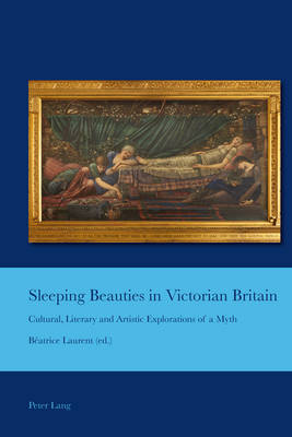 Sleeping Beauties in Victorian Britain: Cultural, Literary and Artistic Explorations of a Myth - Cultural Interactions: Studies in the Relationship between the Arts 33 (Paperback)