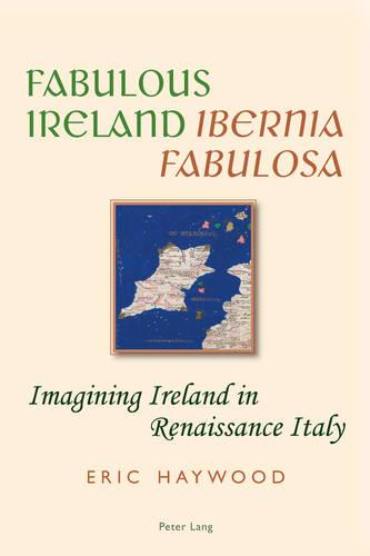 "Fabulous Ireland- ""Ibernia Fabulosa"": Imagining Ireland in Renaissance Italy (Paperback)"