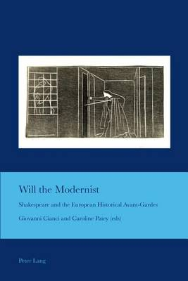 Will the Modernist: Shakespeare and the European Historical Avant-Gardes - Cultural Interactions: Studies in the Relationship between the Arts 32 (Paperback)