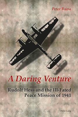 A Daring Venture: Rudolf Hess and the Ill-Fated Peace Mission of 1941 (Paperback)