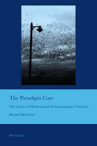 The Paradigm Case: The Cinema of Hitchcock and the Contemporary Visual Arts - Cultural Interactions: Studies in the Relationship between the Arts 36 (Paperback)