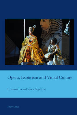 Opera, Exoticism and Visual Culture - Cultural Interactions: Studies in the Relationship between the Arts 34 (Paperback)