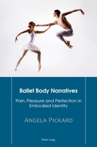Ballet Body Narratives: Pain, Pleasure and Perfection in Embodied Identity (Paperback)