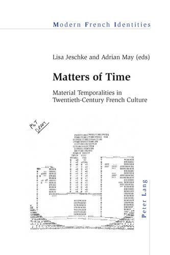 Matters of Time: Material Temporalities in Twentieth-Century French Culture - Modern French Identities 115 (Paperback)