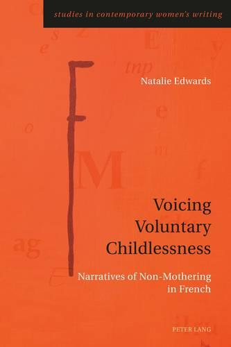 Voicing Voluntary Childlessness: Narratives of Non-Mothering in French - Studies in Contemporary Women's Writing 3 (Paperback)
