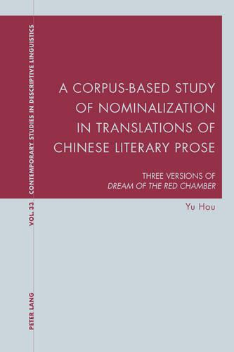 """A Corpus-Based Study of Nominalization in Translations of Chinese Literary Prose: Three Versions of """"Dream of the Red Chamber"""" - Contemporary Studies in Descriptive Linguistics 33 (Paperback)"""
