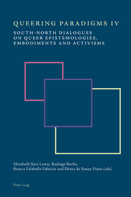 Queering Paradigms IV: South-North Dialogues on Queer Epistemologies, Embodiments and Activisms - Queering Paradigms 4 (Paperback)