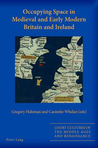 Occupying Space in Medieval and Early Modern Britain and Ireland - Court Cultures of the Middle Ages and Renaissance 4 (Paperback)