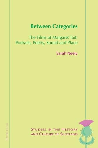 Between Categories: The Films of Margaret Tait: Portraits, Poetry, Sound and Place - Studies in the History and Culture of Scotland 7 (Paperback)