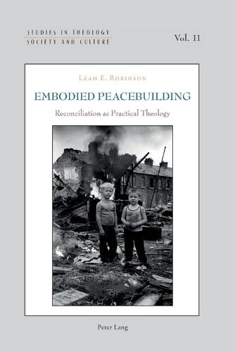 Embodied Peacebuilding: Reconciliation as Practical Theology - Studies in Theology, Society and Culture 11 (Paperback)