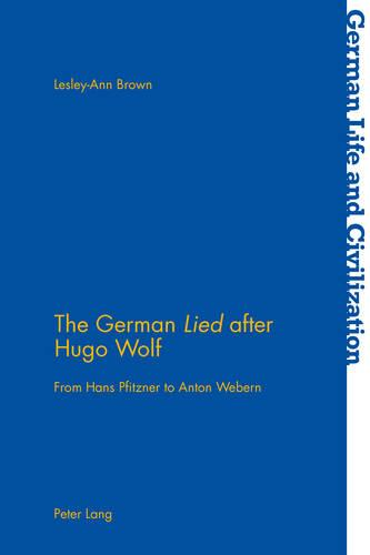 "The German ""Lied"" after Hugo Wolf: From Hans Pfitzner to Anton Webern - German Life & Civilization 61 (Paperback)"