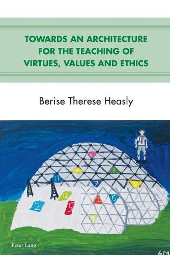 Towards an Architecture for the Teaching of Virtues, Values and Ethics (Paperback)