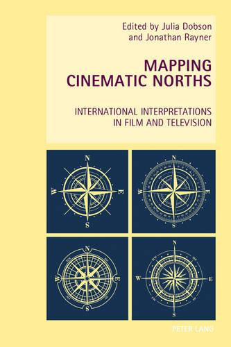 Mapping Cinematic Norths: International Interpretations in Film and Television - New Studies in European Cinema 20 (Paperback)