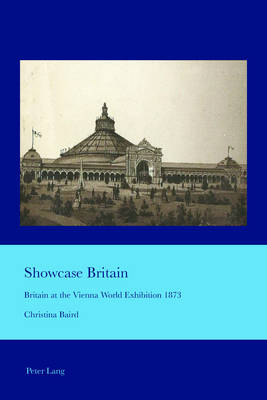 Showcase Britain: Britain at the Vienna World Exhibition 1873 - Cultural Interactions: Studies in the Relationship between the Arts 39 (Paperback)