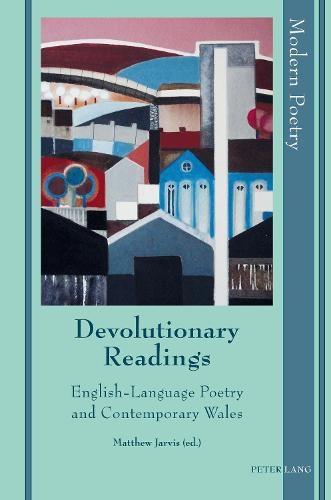 Devolutionary Readings: English-Language Poetry and Contemporary Wales - Modern Poetry 10 (Hardback)