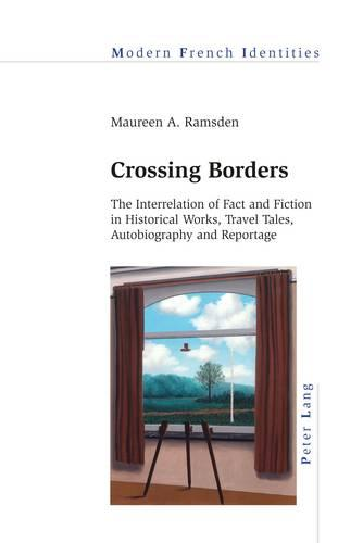 Crossing Borders: The Interrelation of Fact and Fiction in Historical Works, Travel Tales, Autobiography and Reportage - Modern French Identities 123 (Paperback)