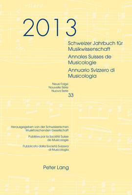 Schweizer Jahrbuch Fuer Musikwissenschaft- Annales Suisses de Musicologie- Annuario Svizzero Di Musicologia: Neue Folge / Nouvelle S rie / Nuova Serie- 33 (2013)- Redaktion / R daction / Redazione: Luca Zoppelli - Schweizer Jahrbuch Fuer Musikwissenschaft 33 (Paperback)
