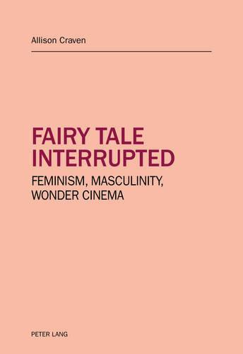 Fairy tale interrupted: Feminism, Masculinity, Wonder Cinema (Paperback)