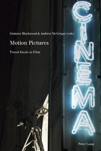 Motion Pictures: Travel Ideals in Film - Film Cultures 8 (Paperback)