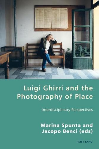 Luigi Ghirri and the Photography of Place: Interdisciplinary Perspectives - Italian Modernities 27 (Paperback)