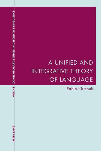 A Unified and Integrative Theory of Language - Contemporary Studies in Descriptive Linguistics 41 (Paperback)