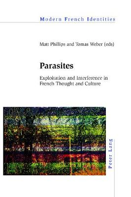 Parasites: Exploitation and Interference in French Thought and Culture - Modern French Identities 128 (Paperback)