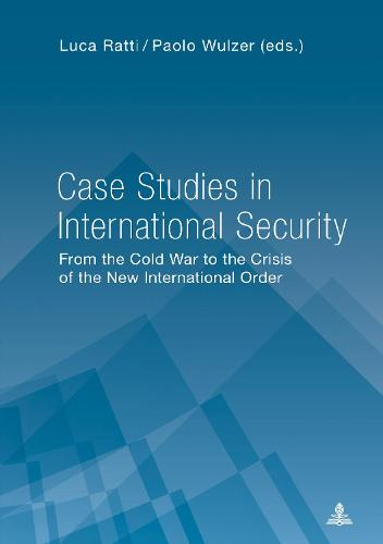 Case Studies in International Security: From the Cold War to the Crisis of the New International Order (Paperback)