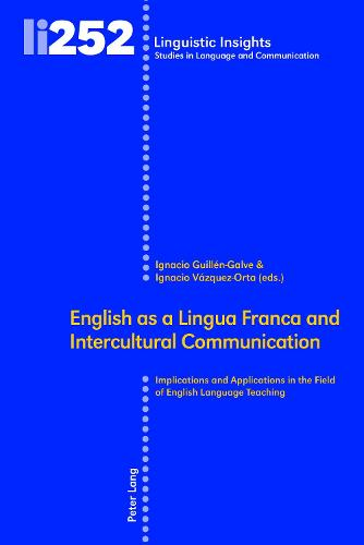 English as a Lingua Franca and Intercultural Communication: Implications and Applications in the Field of English Language Teaching - Linguistic Insights 252 (Hardback)