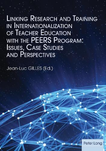 Linking Research and Training in Internationalization of Teacher Education with the PEERS Program: Issues, Case Studies and Perspectives (Paperback)