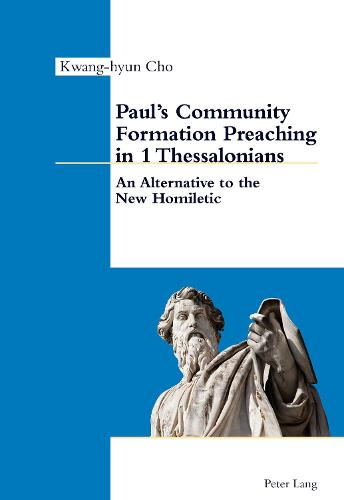 Paul's Community Formation Preaching in 1 Thessalonians: An Alternative to the New Homiletic (Paperback)