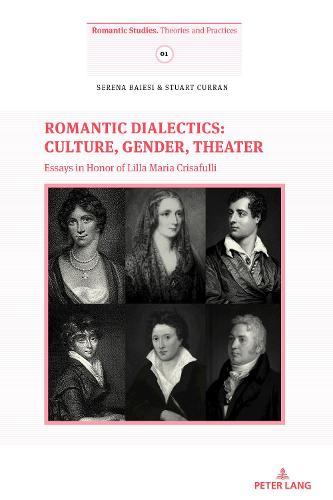 Romantic Dialectics: Culture, Gender, Theater: Essays in Honor of Lilla Maria Crisafulli - Romantic Studies 1 (Paperback)