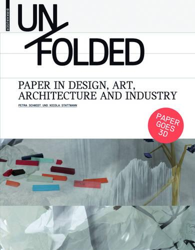 Unfolded: Paper in Design, Art, Architecture and Industry (Hardback)
